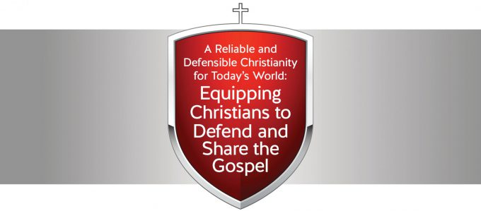 "Graphic of shield with words, ""A Reliable and Defensible Christianity for Today's World: Equipping Christians to Defend and Share the Gospel"""