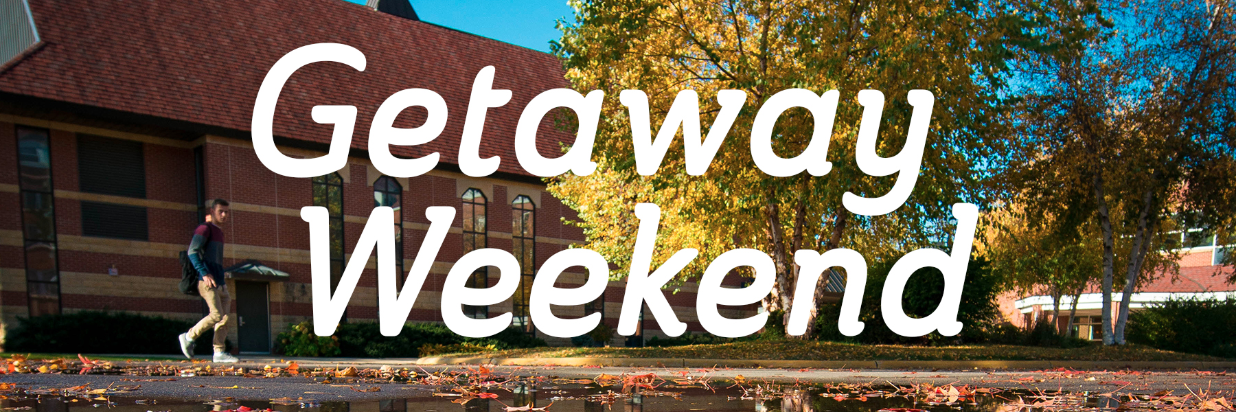 """student walking in front of the chapel with the text """"getaway weekend"""" on top"""